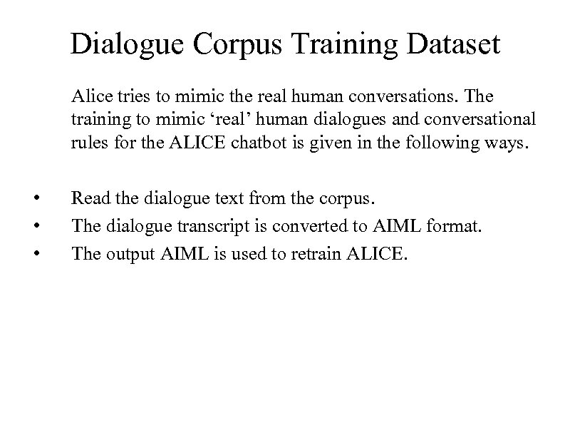 Dialogue Corpus Training Dataset Alice tries to mimic the real human conversations. The training