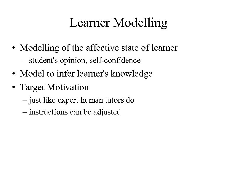 Learner Modelling • Modelling of the affective state of learner – student's opinion, self-confidence