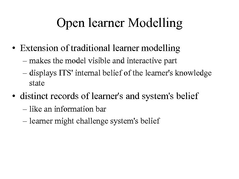 Open learner Modelling • Extension of traditional learner modelling – makes the model visible