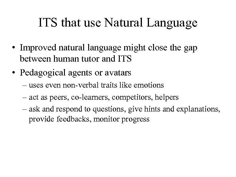 ITS that use Natural Language • Improved natural language might close the gap between