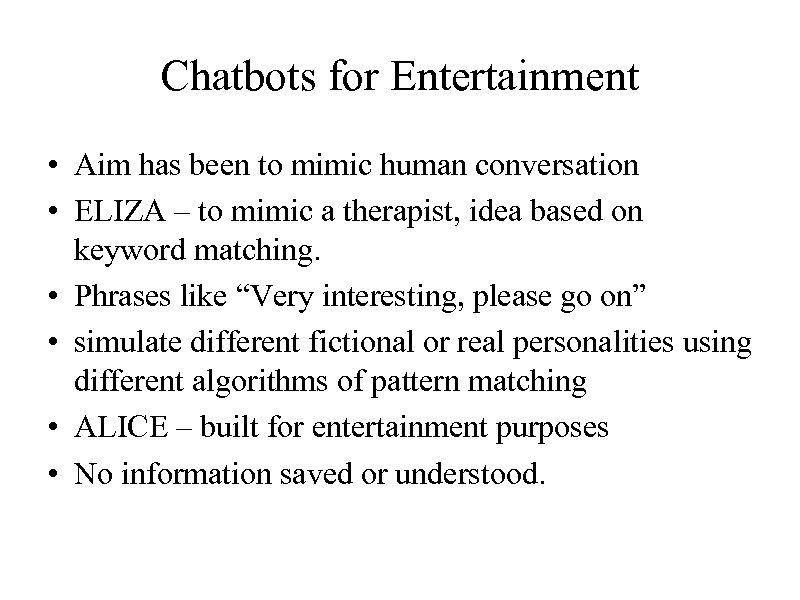 Chatbots for Entertainment • Aim has been to mimic human conversation • ELIZA –