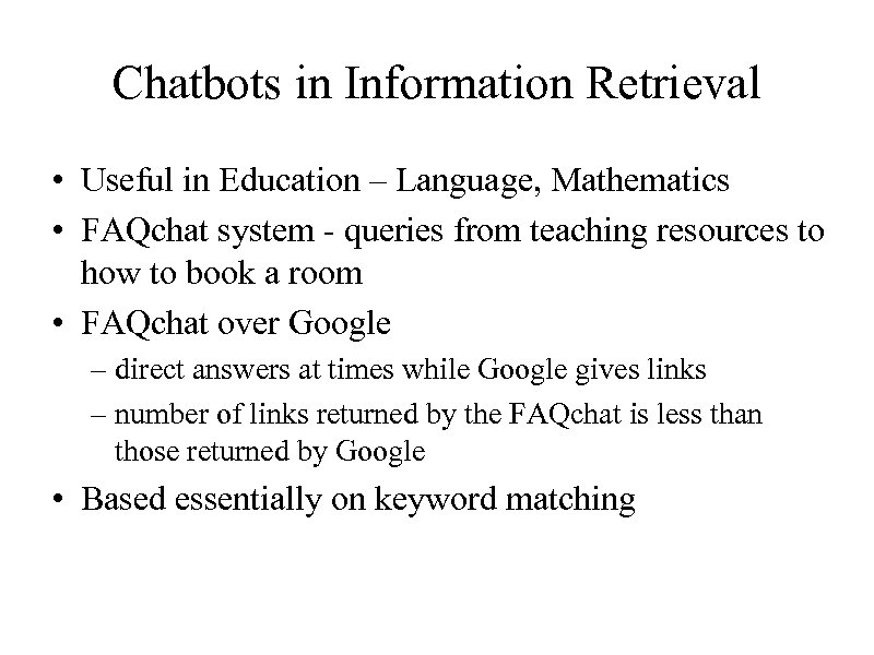 Chatbots in Information Retrieval • Useful in Education – Language, Mathematics • FAQchat system