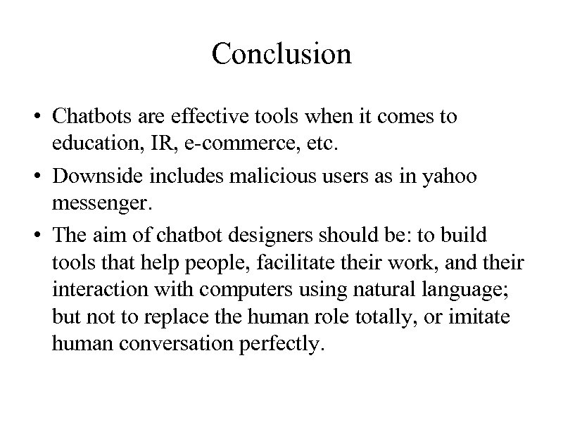 Conclusion • Chatbots are effective tools when it comes to education, IR, e-commerce, etc.