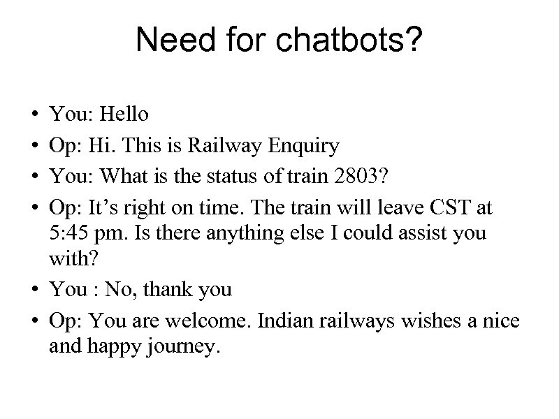 Need for chatbots? • • You: Hello Op: Hi. This is Railway Enquiry You: