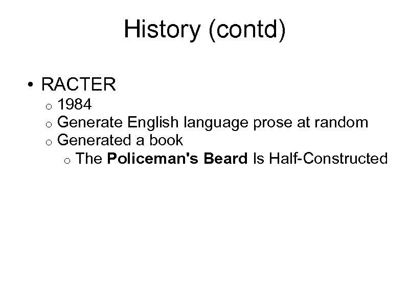 History (contd) • RACTER o 1984 o Generate English language prose at random o