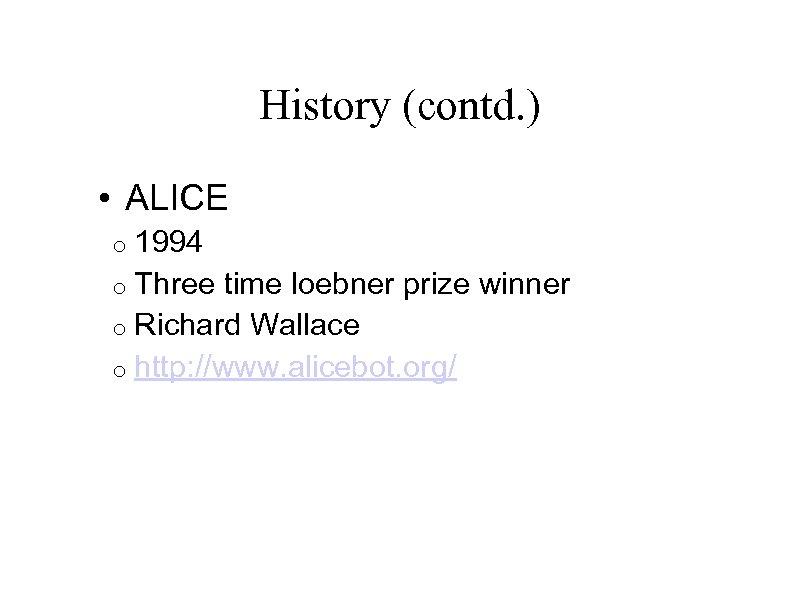 History (contd. ) • ALICE o 1994 o Three time loebner prize winner o
