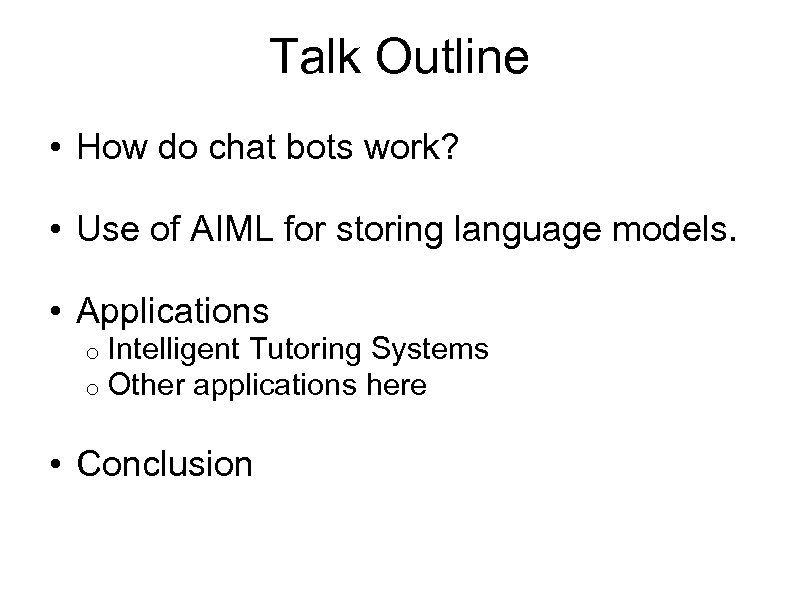 Talk Outline • How do chat bots work? • Use of AIML for storing