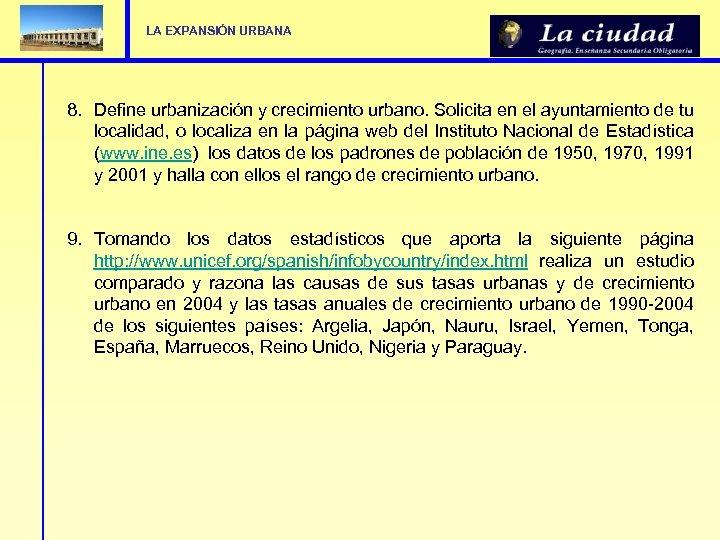 LA EXPANSIÓN URBANA 8. Define urbanización y crecimiento urbano. Solicita en el ayuntamiento de