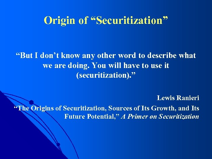 """Origin of """"Securitization"""" """"But I don't know any other word to describe what we"""