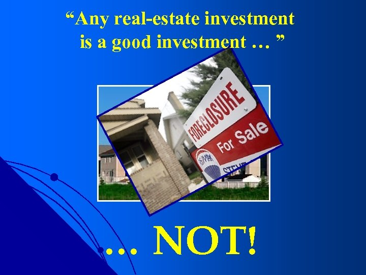 """""""Any real-estate investment is a good investment … """" … NOT!"""