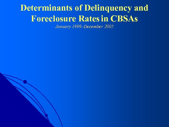 Determinants of Delinquency and Foreclosure Rates in CBSAs January 1999–December 2005