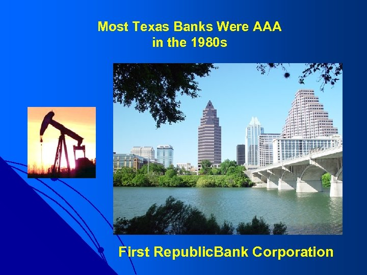 Most Texas Banks Were AAA in the 1980 s First Republic. Bank Corporation
