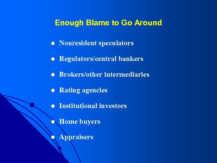 Enough Blame to Go Around l Nonresident speculators l Regulators/central bankers l Brokers/other intermediaries