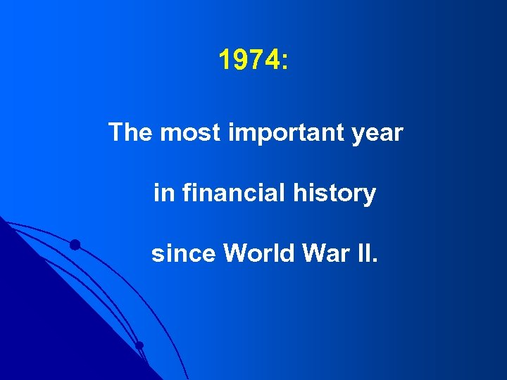 1974: The most important year in financial history since World War II.