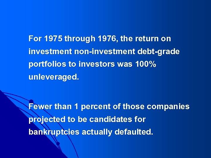 For 1975 through 1976, the return on investment non-investment debt-grade portfolios to investors was
