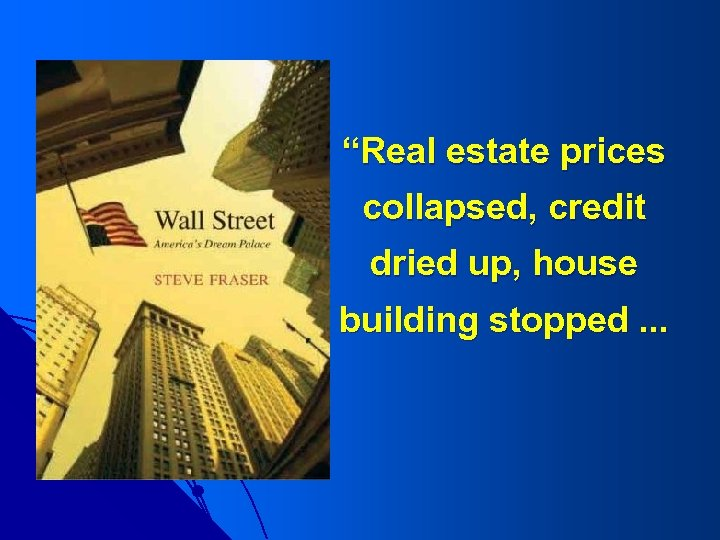 """""""Real estate prices collapsed, credit dried up, house building stopped. . ."""
