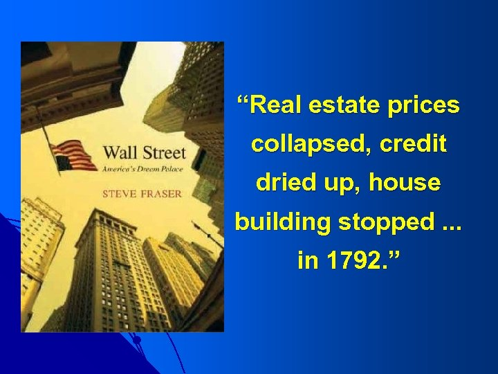 """""""Real estate prices collapsed, credit dried up, house building stopped. . . in 1792."""