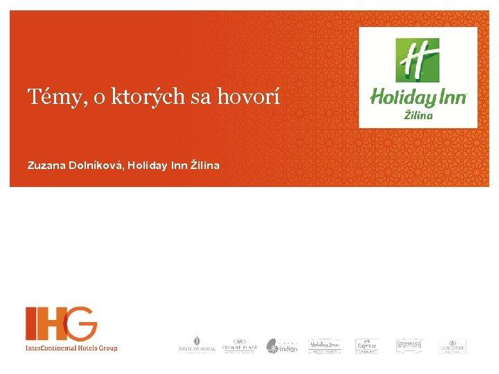 Témy, o ktorých sa hovorí Zuzana Dolníková, Holiday Inn Žilina