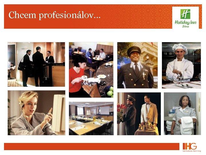 Chcem profesionálov. . .