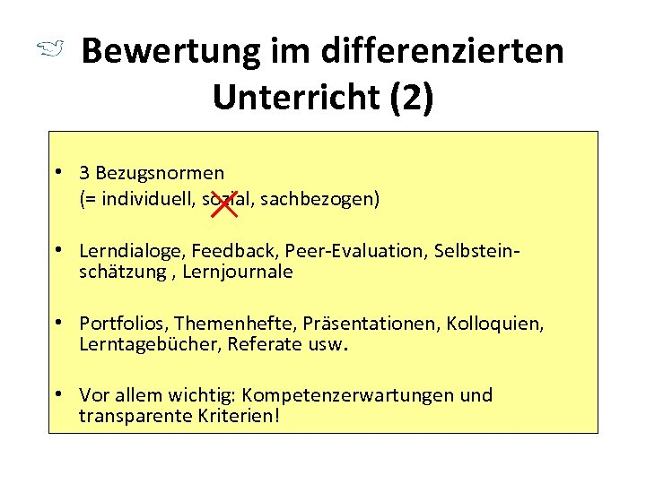 Bewertung im differenzierten Unterricht (2) • 3 Bezugsnormen (= individuell, sozial, sachbezogen) • Lerndialoge,