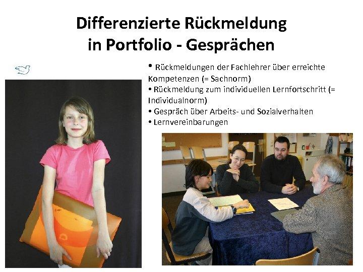 Differenzierte Rückmeldung in Portfolio - Gesprächen • Rückmeldungen der Fachlehrer über erreichte Kompetenzen (=