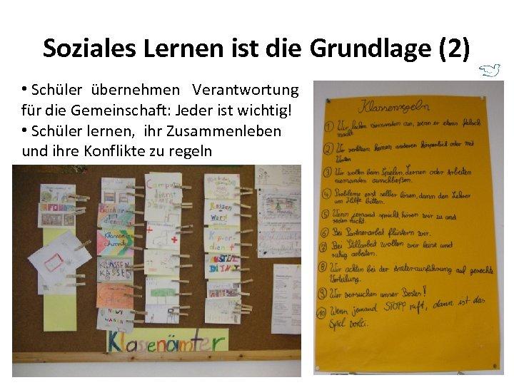 Soziales Lernen ist die Grundlage (2) • Schüler übernehmen Verantwortung für die Gemeinschaft: Jeder