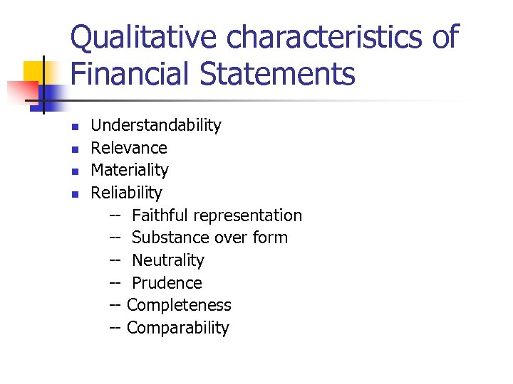 Qualitative characteristics of Financial Statements n n Understandability Relevance Materiality Reliability -- Faithful representation