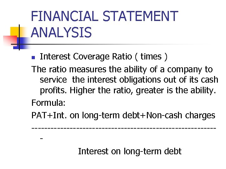 FINANCIAL STATEMENT ANALYSIS Interest Coverage Ratio ( times ) The ratio measures the ability