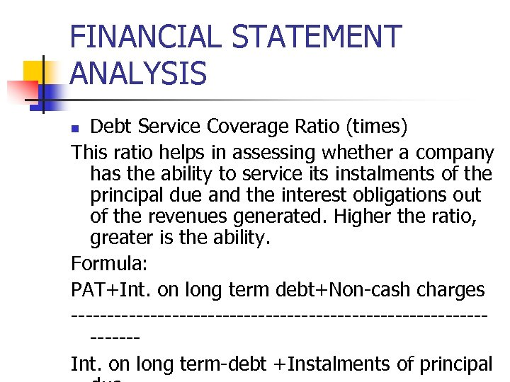 FINANCIAL STATEMENT ANALYSIS Debt Service Coverage Ratio (times) This ratio helps in assessing whether