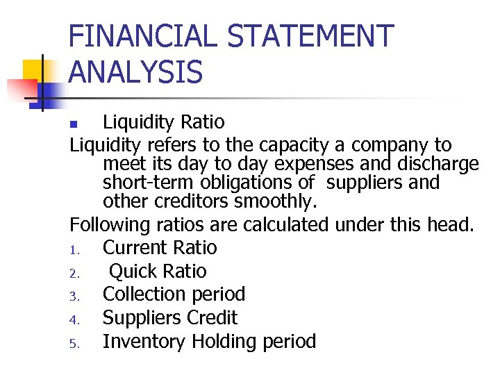 FINANCIAL STATEMENT ANALYSIS Liquidity Ratio Liquidity refers to the capacity a company to meet