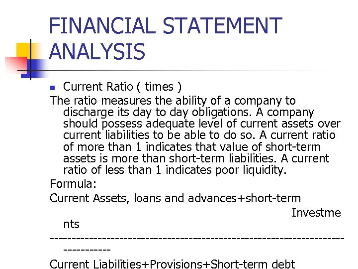 FINANCIAL STATEMENT ANALYSIS Current Ratio ( times ) The ratio measures the ability of