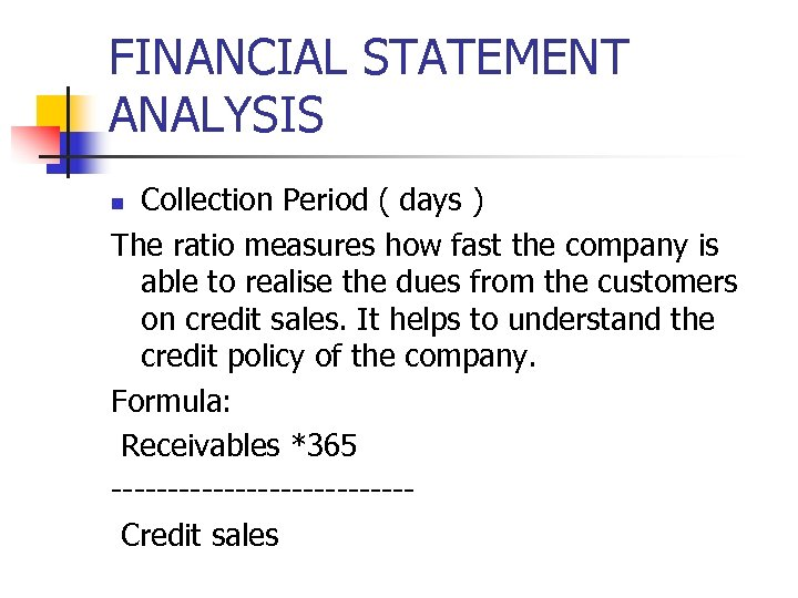 FINANCIAL STATEMENT ANALYSIS Collection Period ( days ) The ratio measures how fast the