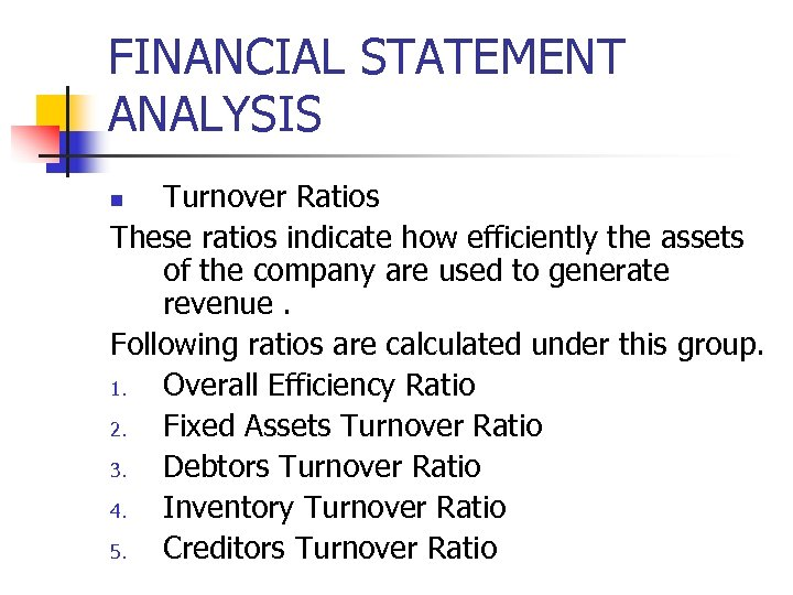 FINANCIAL STATEMENT ANALYSIS Turnover Ratios These ratios indicate how efficiently the assets of the