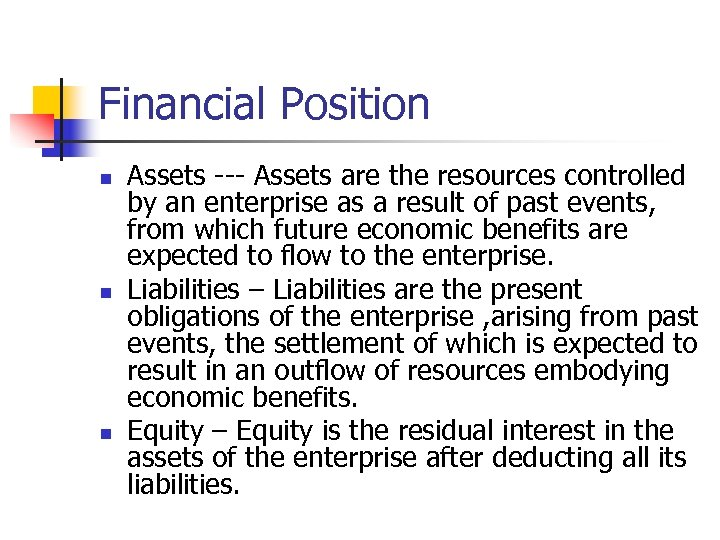 Financial Position n Assets --- Assets are the resources controlled by an enterprise as