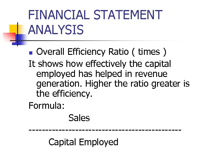 FINANCIAL STATEMENT ANALYSIS Overall Efficiency Ratio ( times ) It shows how effectively the