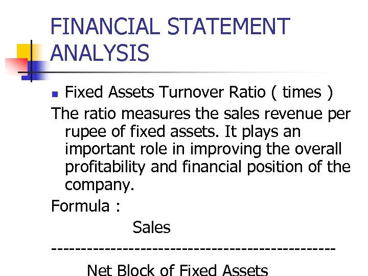 FINANCIAL STATEMENT ANALYSIS Fixed Assets Turnover Ratio ( times ) The ratio measures the