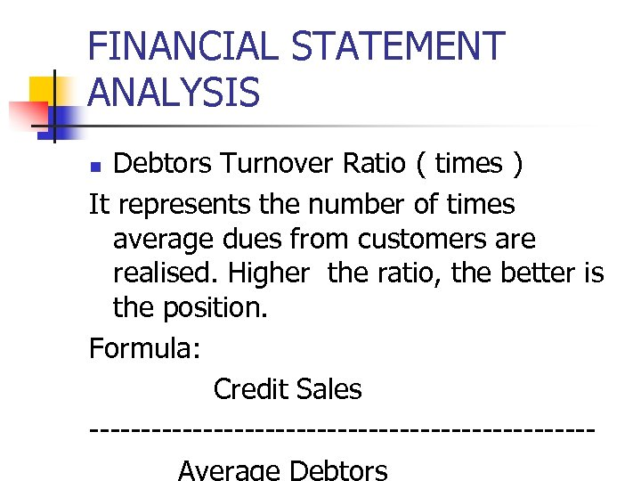 FINANCIAL STATEMENT ANALYSIS Debtors Turnover Ratio ( times ) It represents the number of