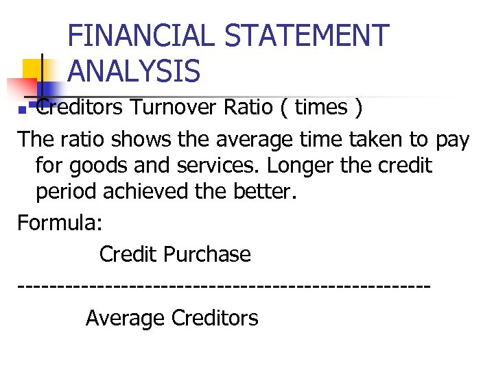 FINANCIAL STATEMENT ANALYSIS Creditors Turnover Ratio ( times ) The ratio shows the average