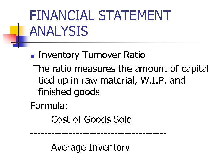 FINANCIAL STATEMENT ANALYSIS Inventory Turnover Ratio The ratio measures the amount of capital tied