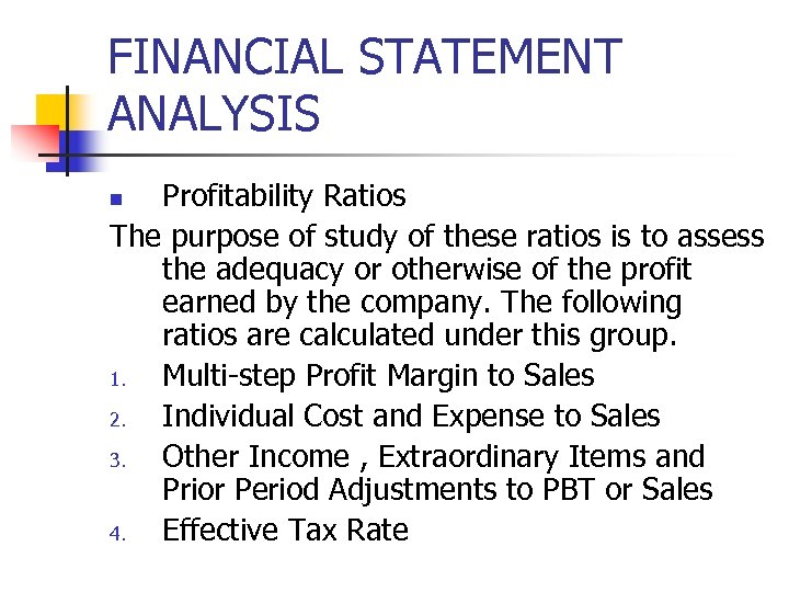 FINANCIAL STATEMENT ANALYSIS Profitability Ratios The purpose of study of these ratios is to