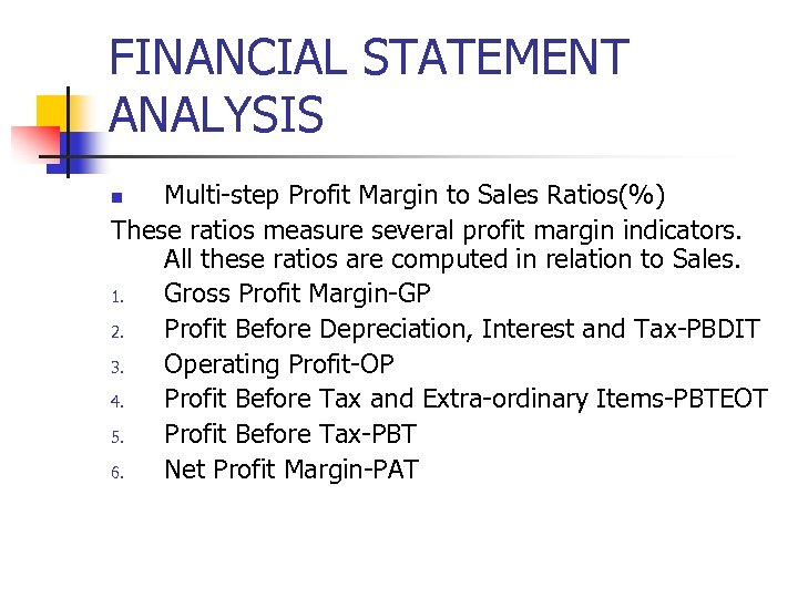 FINANCIAL STATEMENT ANALYSIS Multi-step Profit Margin to Sales Ratios(%) These ratios measure several profit