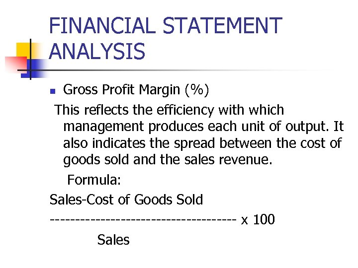 FINANCIAL STATEMENT ANALYSIS Gross Profit Margin (%) This reflects the efficiency with which management