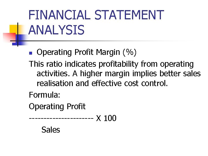 FINANCIAL STATEMENT ANALYSIS Operating Profit Margin (%) This ratio indicates profitability from operating activities.