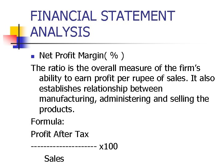 FINANCIAL STATEMENT ANALYSIS Net Profit Margin( % ) The ratio is the overall measure