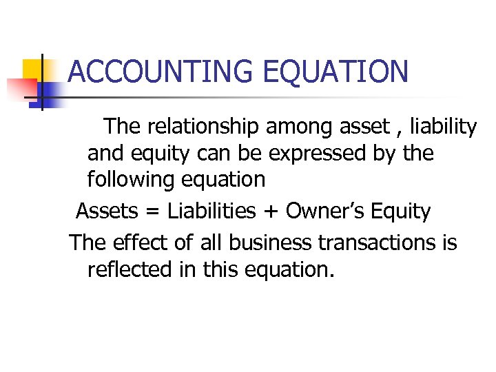 ACCOUNTING EQUATION The relationship among asset , liability and equity can be expressed by