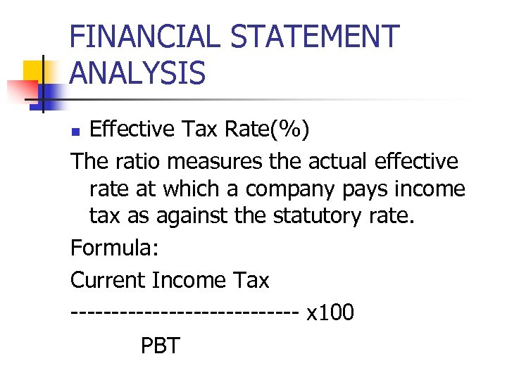FINANCIAL STATEMENT ANALYSIS Effective Tax Rate(%) The ratio measures the actual effective rate at