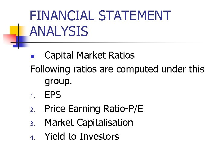FINANCIAL STATEMENT ANALYSIS Capital Market Ratios Following ratios are computed under this group. 1.