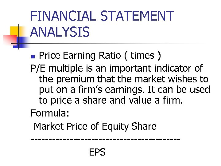 FINANCIAL STATEMENT ANALYSIS Price Earning Ratio ( times ) P/E multiple is an important
