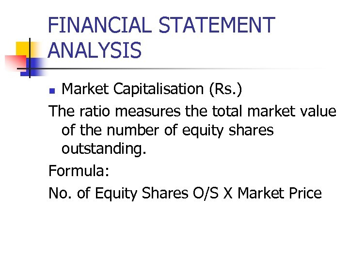 FINANCIAL STATEMENT ANALYSIS Market Capitalisation (Rs. ) The ratio measures the total market value