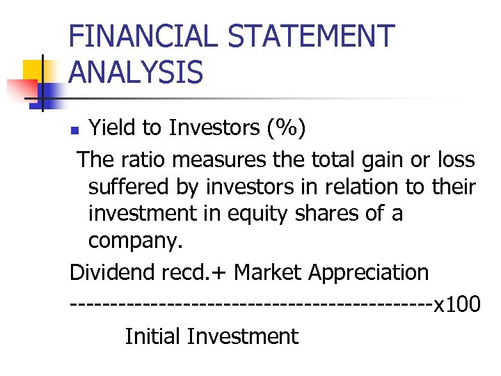 FINANCIAL STATEMENT ANALYSIS Yield to Investors (%) The ratio measures the total gain or